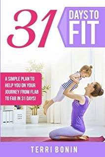 31 Days to Fit: A Simple Guide to Help You on Your Journey From Flab to Fab in 31 Days!