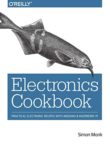Monk, S: Electronics Cookbook: Practical Electronic Recipes with Arduino and Raspberry Pi