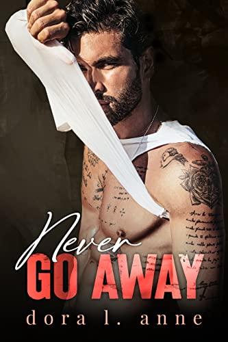 Never go away