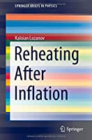 Reheating After Inflation (SpringerBriefs in Physics)