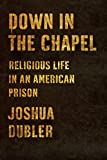 Image of Down in the Chapel: Religious Life in an American Prison