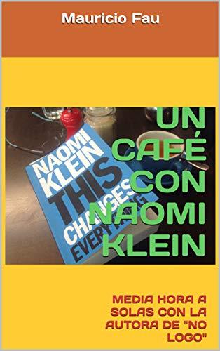 UN CAFÉ CON NAOMI KLEIN: MEDIA HORA A SOLAS CON LA AUTORA DE 'NO LOGO' (UN CAFÉ CON... Nº nº 17) (Spanish Edition)
