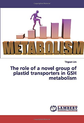 The role of a novel group of plastid transporters in GSH metabolism