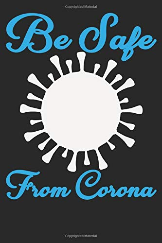 Be Safe From Corona:Blank Lined Notebook Journal for work,School,Office 6x9 100 page