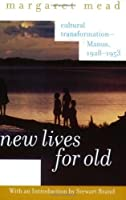 New Lives for Old: Cultural Transformation-Manus, 1928-1953 by Margaret Mead(2001-10-23)
