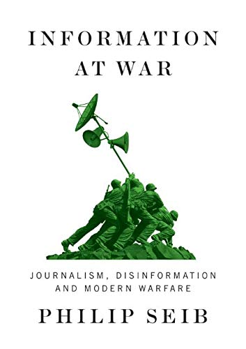 Compare Textbook Prices for Information at War: Journalism, Disinformation, and Modern Warfare 1 Edition ISBN 9781509548576 by Seib, Philip