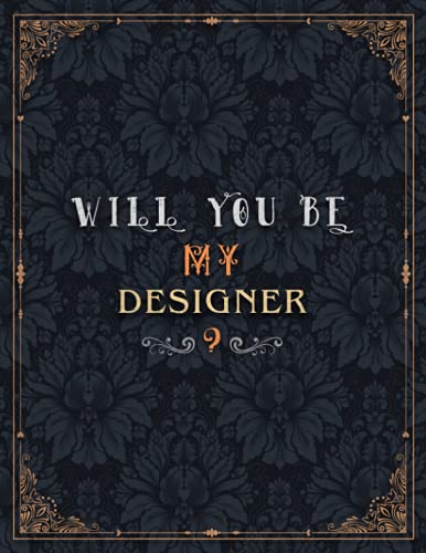 Designer Lined Notebook - Will You Be My Designer Job Title Daily Journal: 8.5 x 11 inch, A4, Over 100 Pages, Daily, Teacher, Meeting, Mom, 21.59 x 27.94 cm, Journal, Wedding