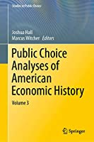 Public Choice Analyses of American Economic History: Volume 3 (Studies in Public Choice (39))