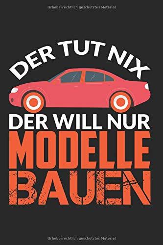 Notizbuch DER TUT NIX DER WILL NUR MODELLE BAUEN: Modellbauer I Tagebuch I gepunktet I 100 Seiten