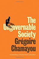 The Ungovernable Society: A Genealogy of Authoritarian Liberalism