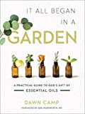 It All Began in a Garden: A Practical Guide to God's Gift of Essential Oils