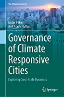 Governance of Climate Responsive Cities: Exploring Cross-Scale Dynamics (The Urban Book Series)
