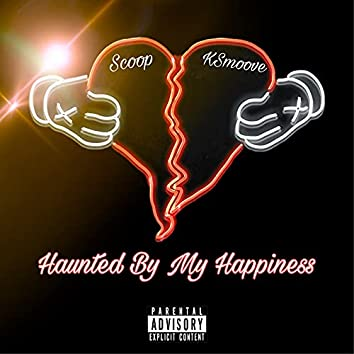 Haunted By My Happiness