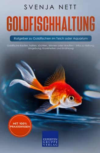 Goldfischhaltung - Ratgeber zu Goldfischen im Teich oder Aquarium: Goldfische kaufen, halten, züchten, drinnen oder draußen – Infos zu Haltung, Umgebung, Krankheiten und Ernährung