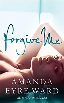 Forgive Me by [Amanda Eyre Ward]