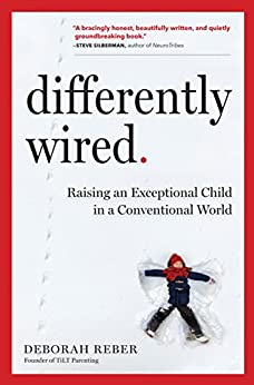 Differently Wired: Raising an Exceptional Child in a Conventional World by [Deborah Reber]