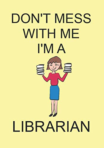 DON'T MESS WITH ME I'M A LIBRARIAN: NOTEBOOKS MAKE IDEAL GIFTS BOTH AS PRESENTS AND COMPETITION PRIZES ALL YEAR ROUND. CHRISTMAS BIRTHDAYS