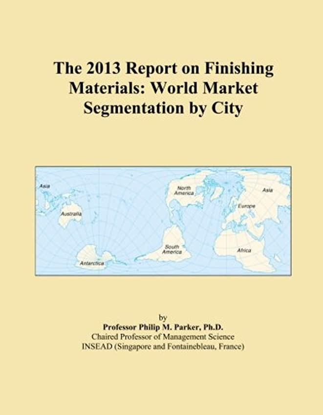 生まれ電気陽性禁止するThe 2013 Report on Finishing Materials: World Market Segmentation by City