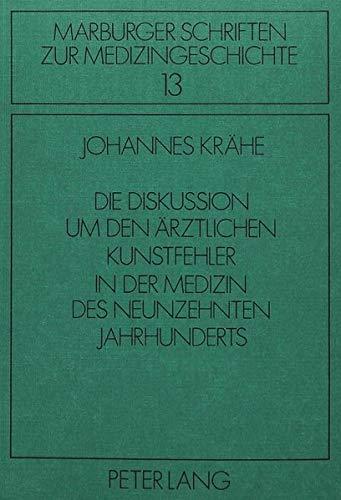 Die Diskussion um den ärztlichen Kunstfehler in der Medizin des neunzehnten Jahrhunderts: Zur Geschichte eines umstrittenen Begriffes (Marburger Schriften zur Medizingeschichte, Band 13)