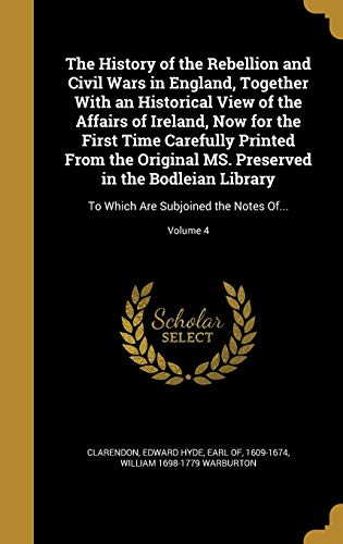 HIST OF THE REBELLION & CIVIL: To Which Are Subjoined the Notes Of...; Volume 4