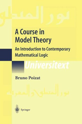 A Course in Model Theory: An Introduction to Contemporary Mathematical Logic (Universitext)