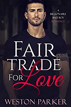 Fair Trade For Love: A Billionaire Bad Boy Romance by [Weston Parker]