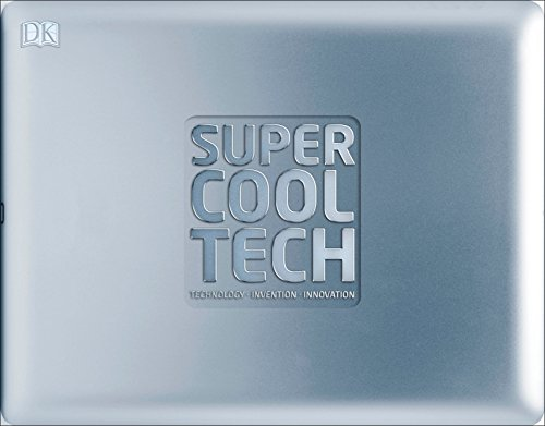 Super Cool Tech: Technology, Invention, Innovation