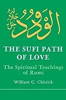 The Sufi Path of Love: The Spiritual Teachings of Rumi (Suny Series in Islamic Spirituality) (Suny Series, Islamic Spirituality) by William C. Chittick(1984-06-30)