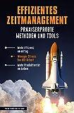 Effizientes Zeitmanagement - Praxiserprobte Methoden und Tools: Mehr Effizienz im Alltag