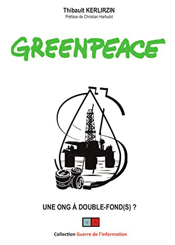 Greenpeace: Une ONG à double fond(s) (French Edition)