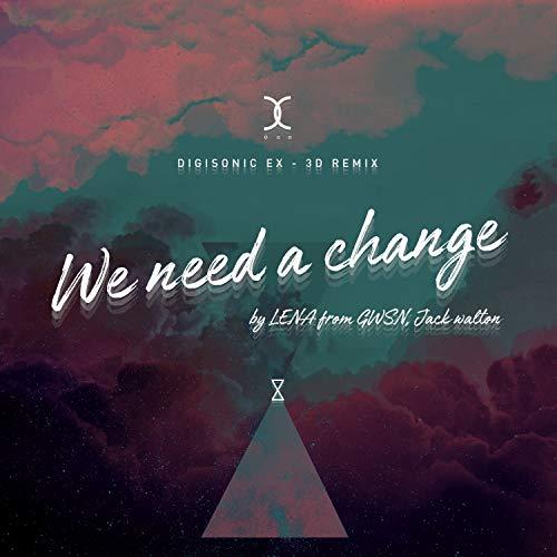 WE NEED A CHANGE (LENA & Jack Walton Ver.) [EX-3D DIGISONIC Remix]