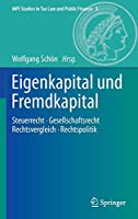 Eigenkapital und Fremdkapital: Steuerrecht - Gesellschaftsrecht - Rechtsvergleich - Rechtspolitik (MPI Studies in Tax Law and Public Finance, 3)