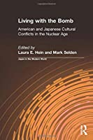 Living with the Bomb: American and Japanese Cultural Conflicts in the Nuclear Age (Japan in the Modern World)