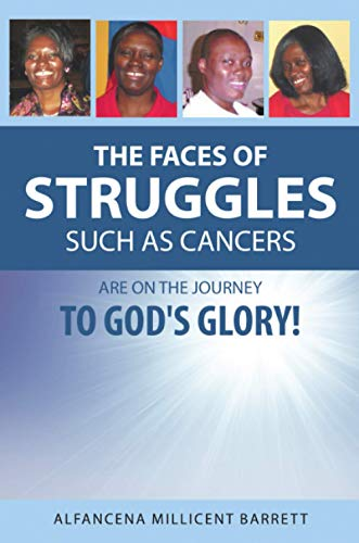 Book: The Faces of Struggles Such As Cancers are on the Journey to God's Glory by Alfancena Barrett