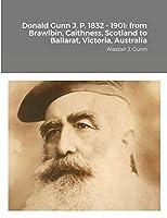 Donald Gunn J. P. 1832 - 1901: from Brawlbin, Caithness, Scotland to Ballarat, Victoria, Australia