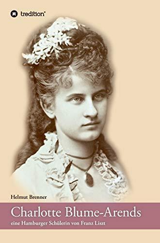 Charlotte Blume-Arends: eine Hamburger Schülerin von Franz Liszt