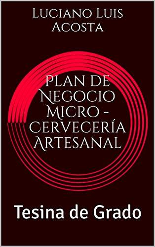 Plan de Negocio Micro - Cervecería Artesanal: Tesina de Grado