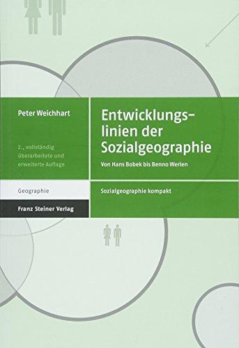 Entwicklungslinien der Sozialgeographie: Von Hans Bobek bis Benno Werlen (Sozialgeographie kompakt, Band 1)