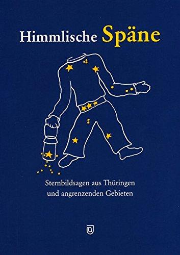 Himmlische Späne: Sternbildsagen aus Thüringen und angrenzenden Gebieten
