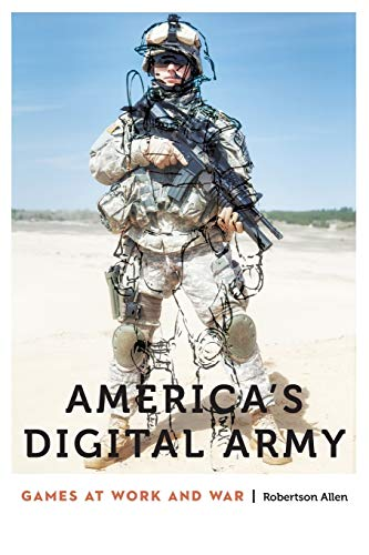 America's Digital Army: Games at Work and War (Anthropology of Contemporary North America)