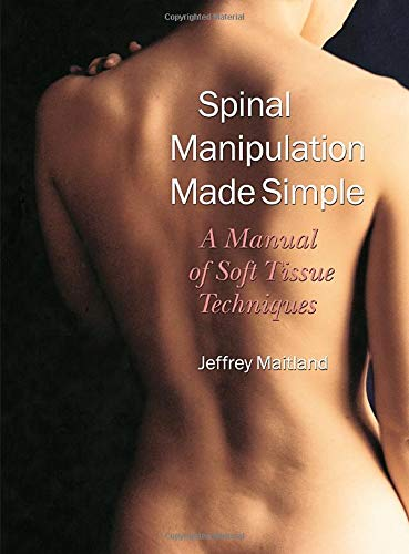 Spinal Manipulation Made Simple: A Manual of Soft Tissue Techniques