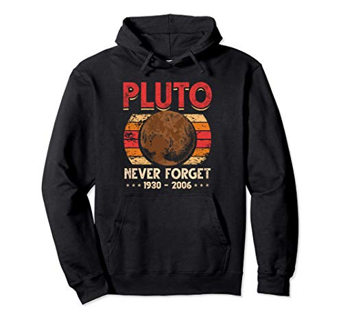 Never Forget Pluto Shirt. Retro Style Funny Space, Science Pullover Hoodie