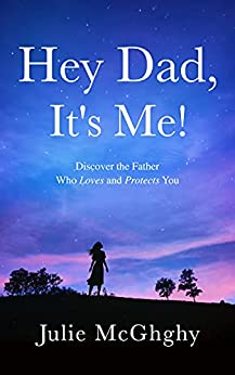 Book cover image for Hey Dad, It's Me! Discover the Father Who Loves and Protects You