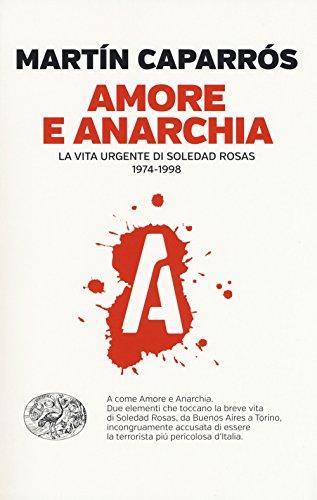 Amore e anarchia. La vita urgente di Soledad Rosas 1974-1998