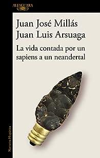 La vida contada por un sapiens a un neandertal par Juan José Millás