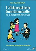 Education émotionnelle - De la maternelle au lycée de Michel Claeys Bouuaert