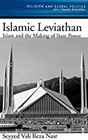 The Islamic Leviathan: Islam and the Making of State Power (Religion and Global Politics)