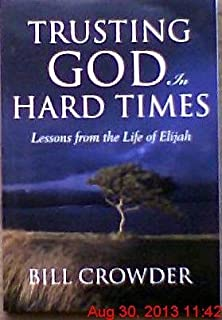 Trusting God in Hard Times: Lessons From the Life of Elijah