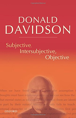 Subjective, Intersubjective, Objective (The Philosophical Essays of Donald Davidson (5 Volumes)): Philosophical Essays, Vol. 3