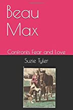 Beau Max: Confronts Fear and Love (II)